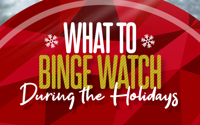 What to Binge Watch During the Holidays