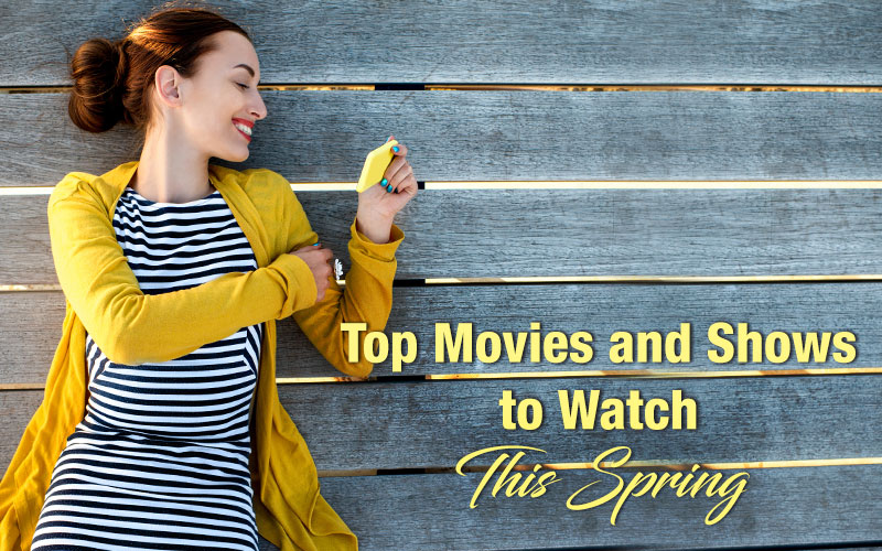 Top Movies and Shows to Watch This Spring