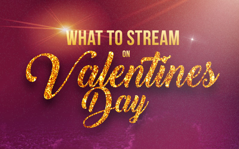 What to Stream on Valentine's Day